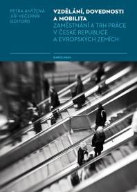 Vzdělání, Dovednosti a Mobilita : Zaměstnání a Trh Práce V České Republice a Evropských Zemích