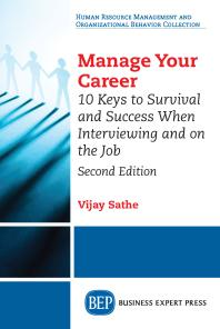Manage Your Career : 10 Keys to Survival and Success When Interviewing and on the Job, Second Edition