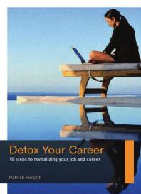 Detox Your Career : 10 Steps to Revitalizing Your Job and Career