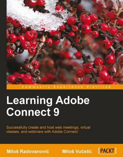 Learning Adobe Connect 9 successfully create and host web meetings, virtual classes, and webinars with Adobe Connect