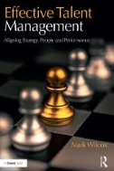 Effective Talent Management : Aligning Strategy, People and Performance